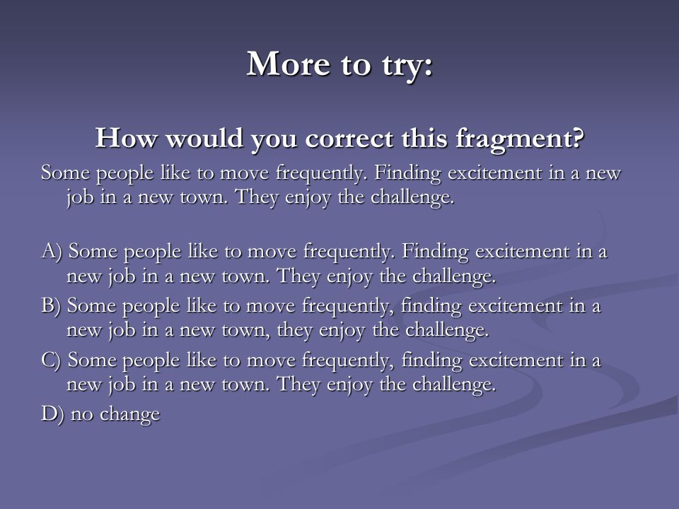 More to try: How would you correct this fragment.Some people like to move frequently.