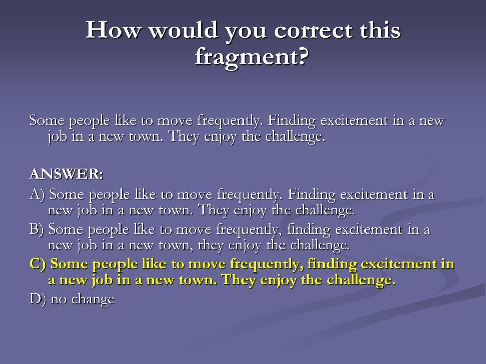How would you correct this fragment.Some people like to move frequently.