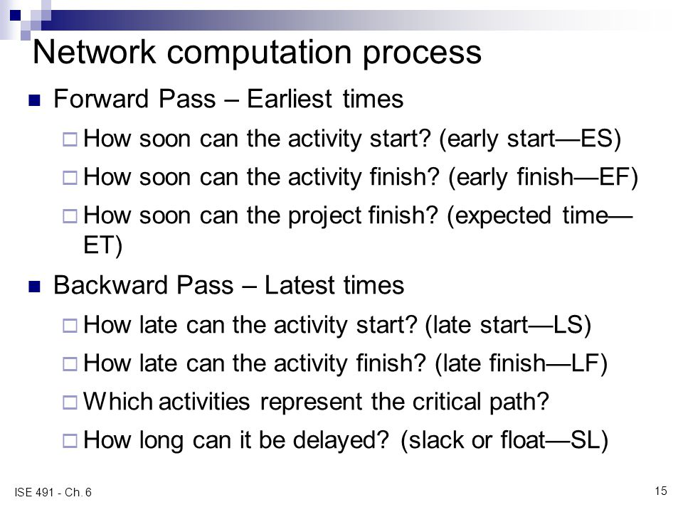 Network computation process Forward Pass – Earliest times How soon can the activity start.