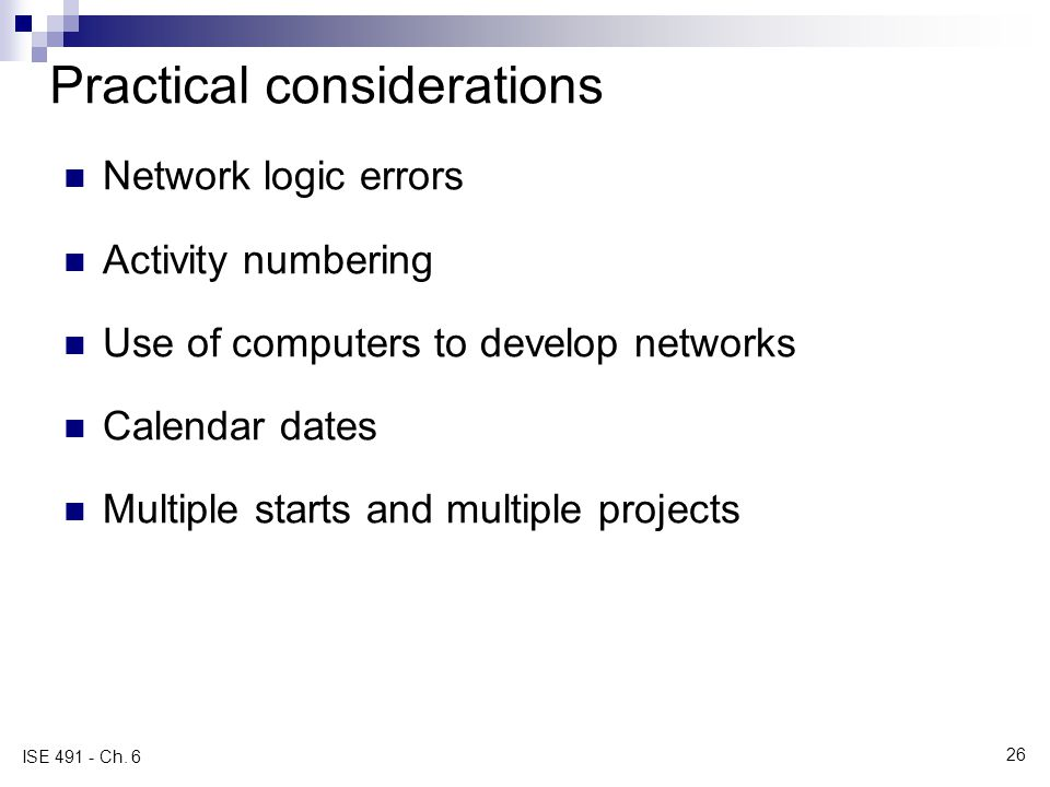 Practical considerations Network logic errors Activity numbering Use of computers to develop networks Calendar dates Multiple starts and multiple proj
