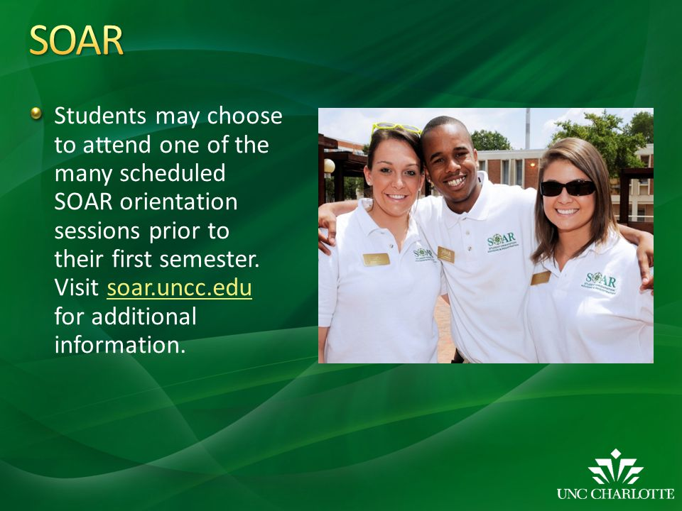 Students may choose to attend one of the many scheduled SOAR orientation sessions prior to their first semester. Visit soar.uncc.edu for additional in
