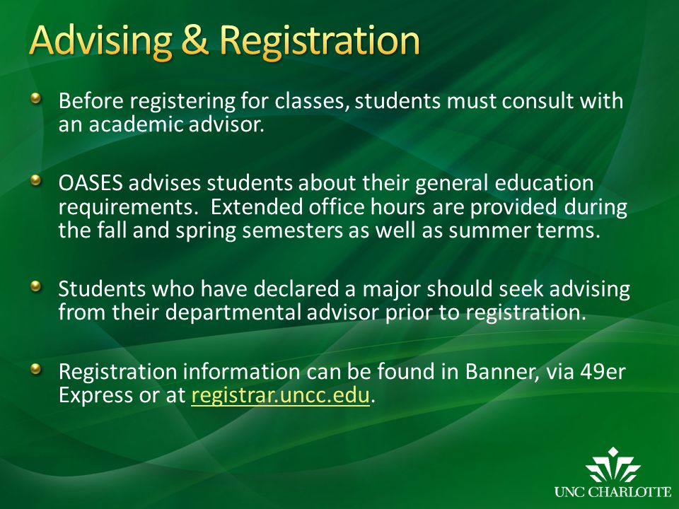 Before registering for classes, students must consult with an academic advisor. OASES advises students about their general education requirements. Ext