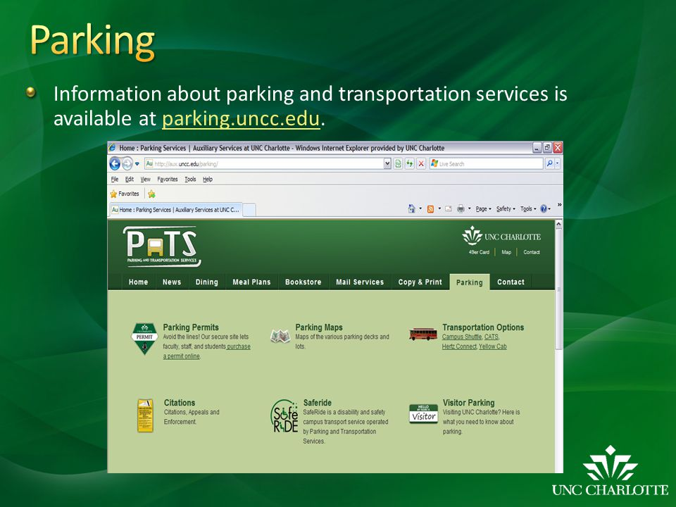 Information about parking and transportation services is available at parking.uncc.edu.parking.uncc.edu