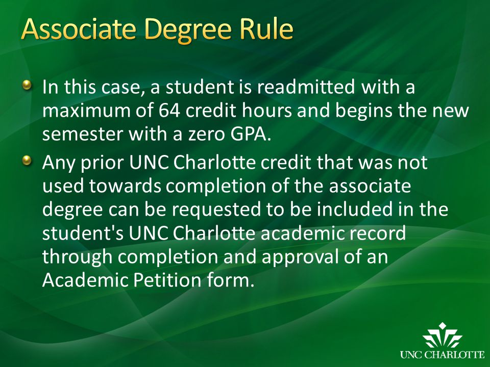 In this case, a student is readmitted with a maximum of 64 credit hours and begins the new semester with a zero GPA. Any prior UNC Charlotte credit th