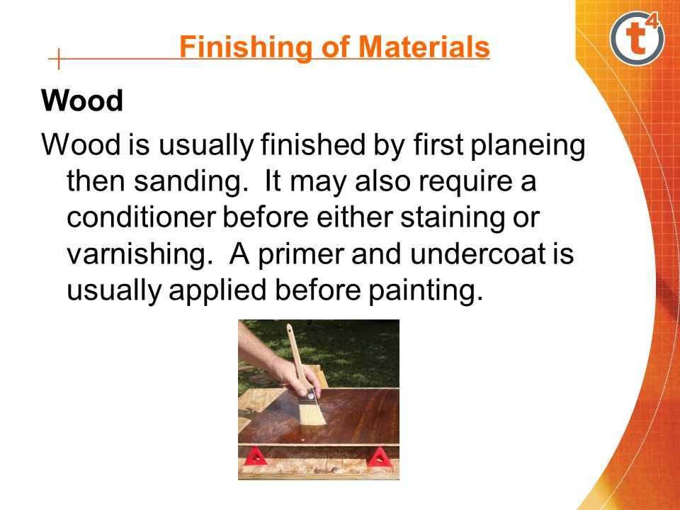Finishing of Materials Environmental considerations (Painting) Irritation from fumes, odours and vapours Contains hazardous materials such as ammonia, formaldehyde and volatile organic compounds (VOC) Can be harmful to flora and fauna Can leech into the water table Is considered a hazardous waste - cans and leftover paint must be disposed of appropriately