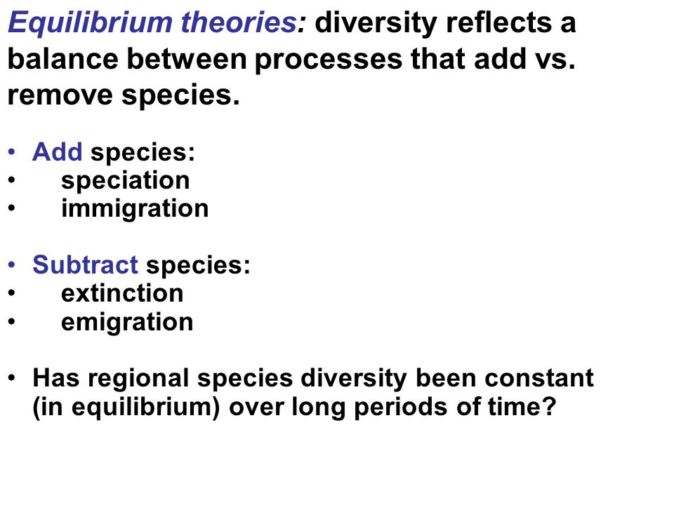 Equilibrium theories: diversity reflects a balance between processes that add vs.