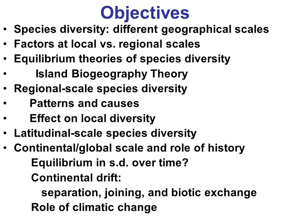 Multiple scales of species diversity Local Regional Latitudinal Continental Global Ecological vs.