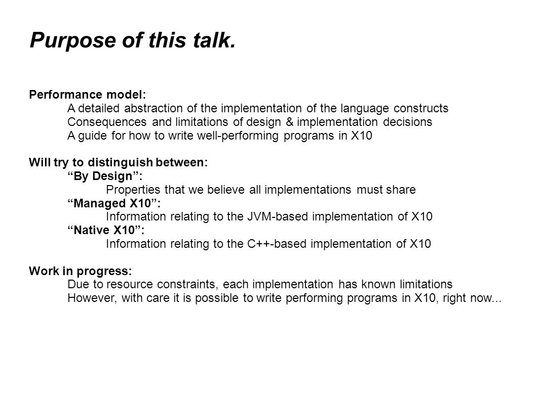 Implementation Overview X10 Source Parsing / Type Check AST Optimizations AST Lowering X10 AST C++ Code Generation Java Code Generation C++ SourceJava Source C++ CompilerJava Compiler XRCXRJXRX Native CodeBytecode X10RT X10 Compiler Front-End C++ Back-End Java Back-End Java VMsNative Env JNI Native X10Managed X10