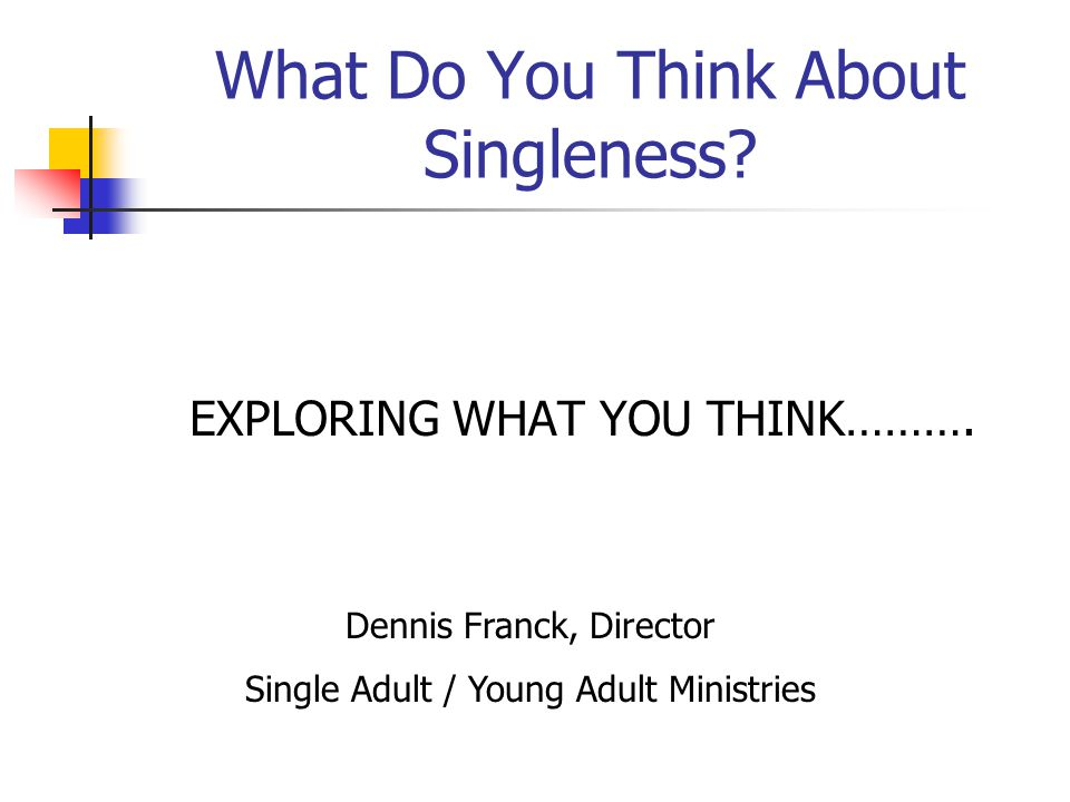 What Do You Think About Singleness. EXPLORING WHAT YOU THINK……….
