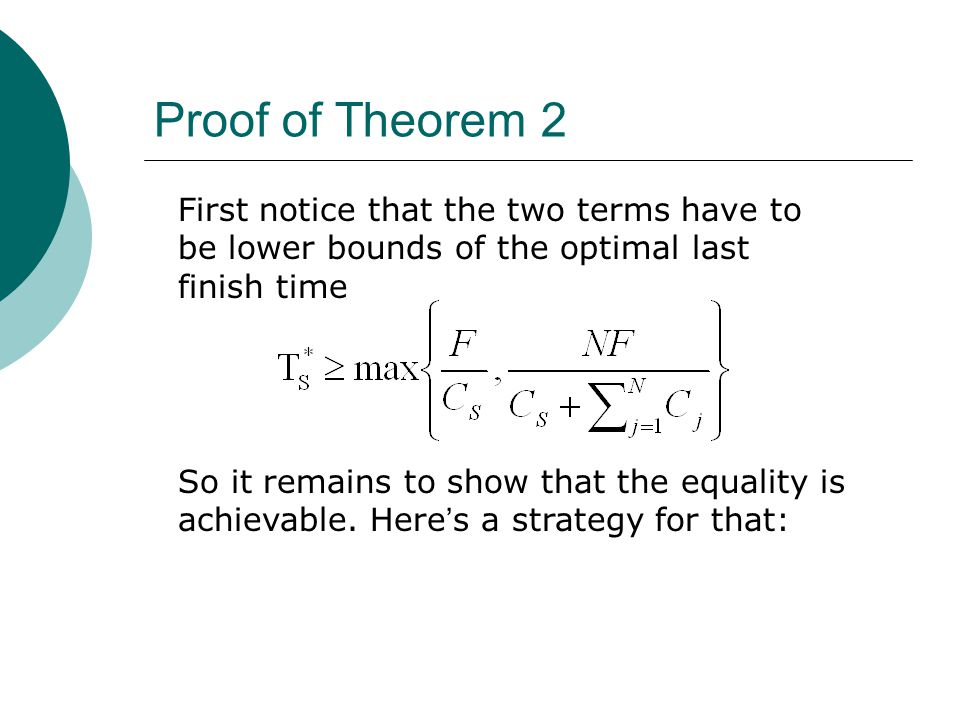 Proof of Theorem 2 First notice that the two terms have to be lower bounds of the optimal last finish time So it remains to show that the equality is achievable.