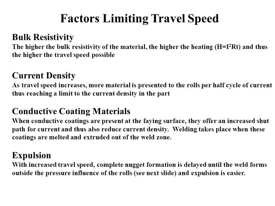 Factors Limiting Travel Speed Bulk Resistivity The higher the bulk resistivity of the material, the higher the heating (H=I 2 Rt) and thus the higher