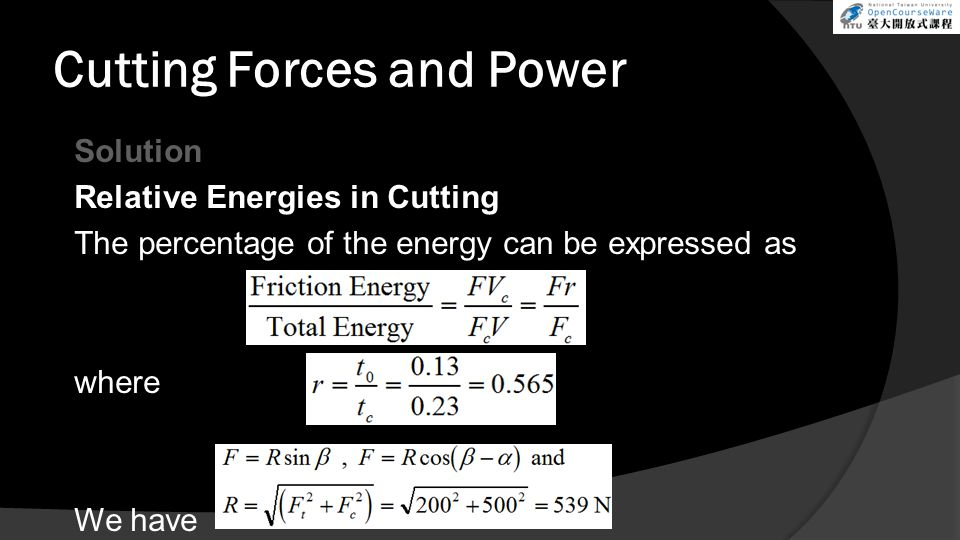 Cutting Forces and Power Solution Relative Energies in Cutting The percentage of the energy can be expressed as where We have