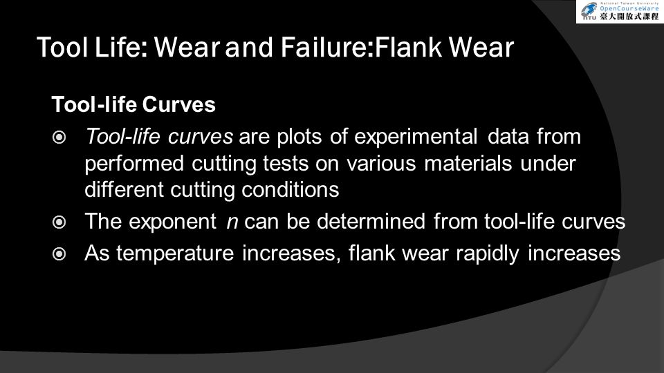 Tool-life Curves Tool-life curves are plots of experimental data from performed cutting tests on various materials under different cutting conditions