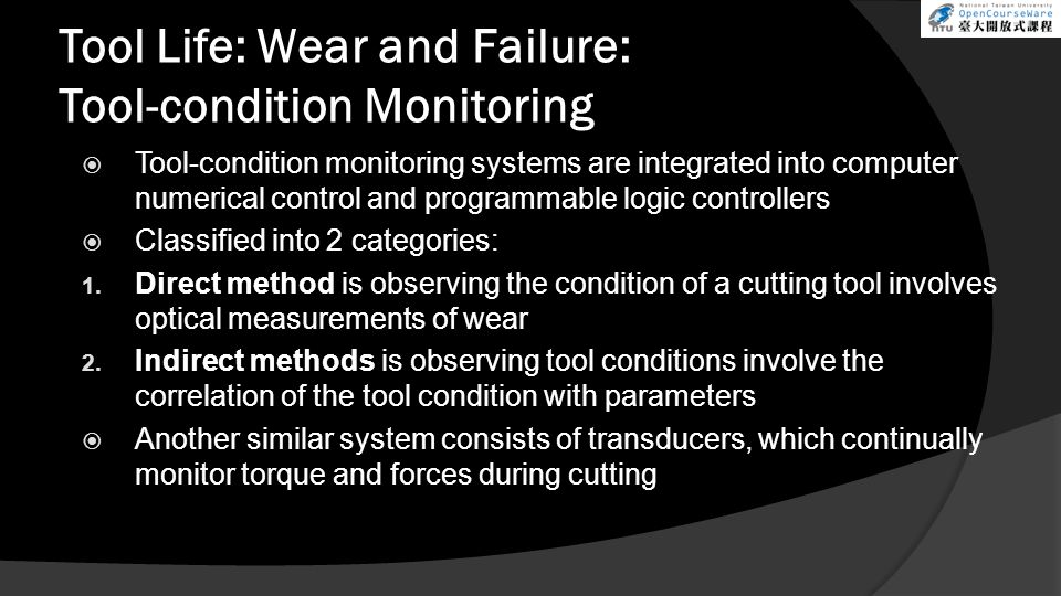 Tool Life: Wear and Failure: Tool-condition Monitoring Tool-condition monitoring systems are integrated into computer numerical control and programmab