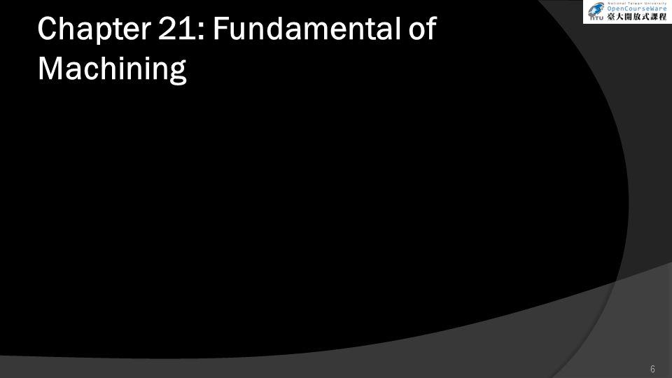 Chapter 21: Fundamental of Machining 6
