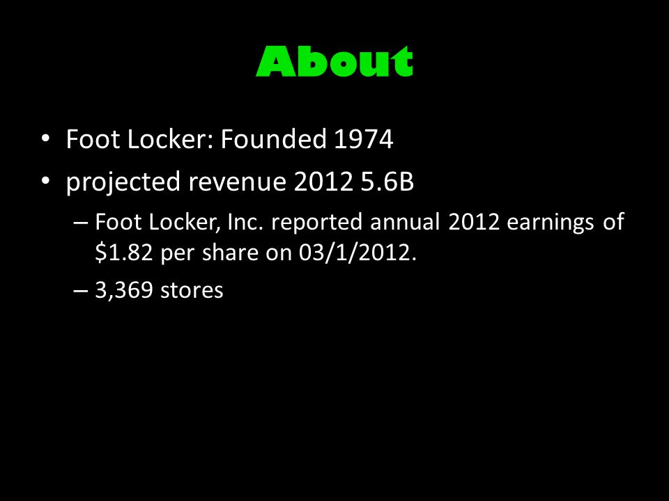 About Foot Locker: Founded 1974 projected revenue 2012 5.6B – Foot Locker, Inc. reported annual 2012 earnings of $1.82 per share on 03/1/2012. – 3,369