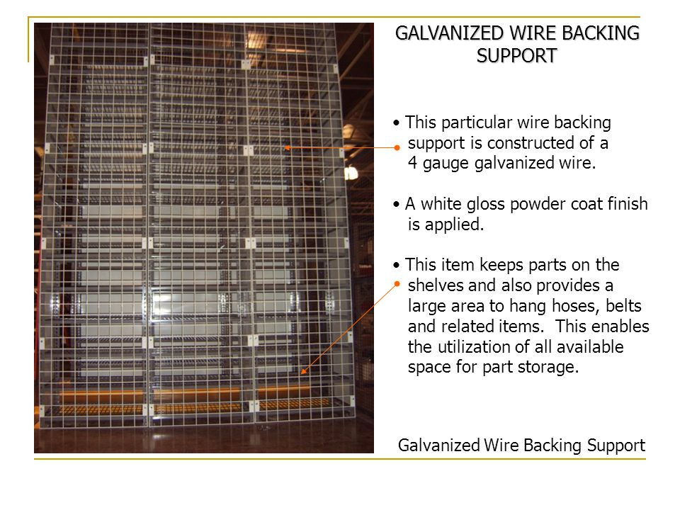 This particular wire backing support is constructed of a 4 gauge galvanized wire.