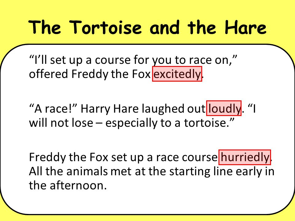 The Tortoise and the Hare Ill set up a course for you to race on, offered Freddy the Fox excitedly. A race! Harry Hare laughed out loudly. I will not