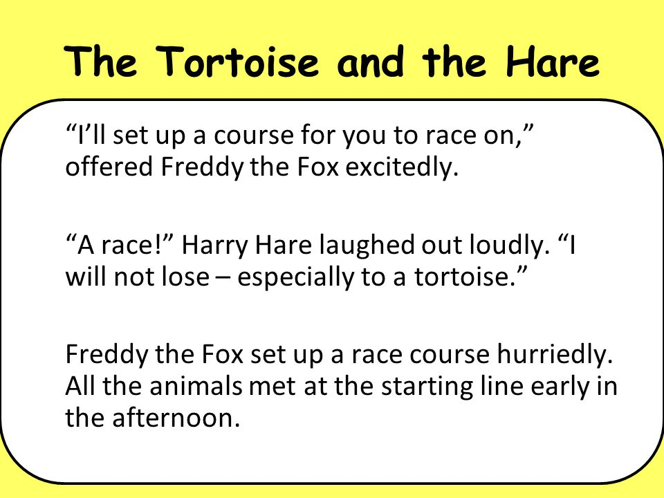 The Tortoise and the Hare On your mark… shouted Freddy.