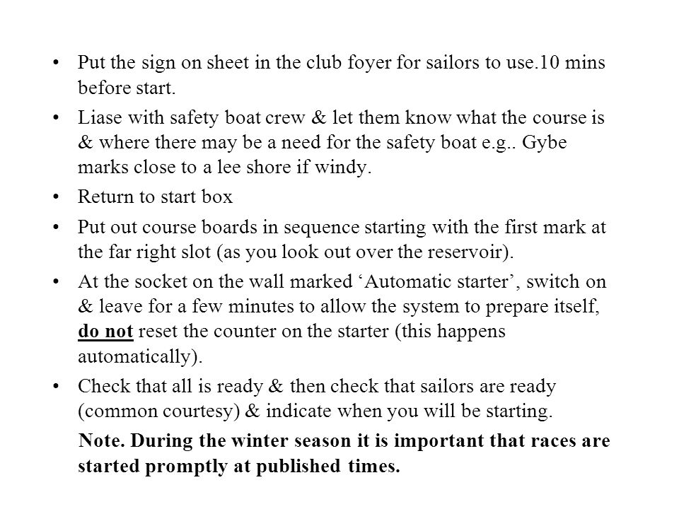 Put the sign on sheet in the club foyer for sailors to use.10 mins before start.