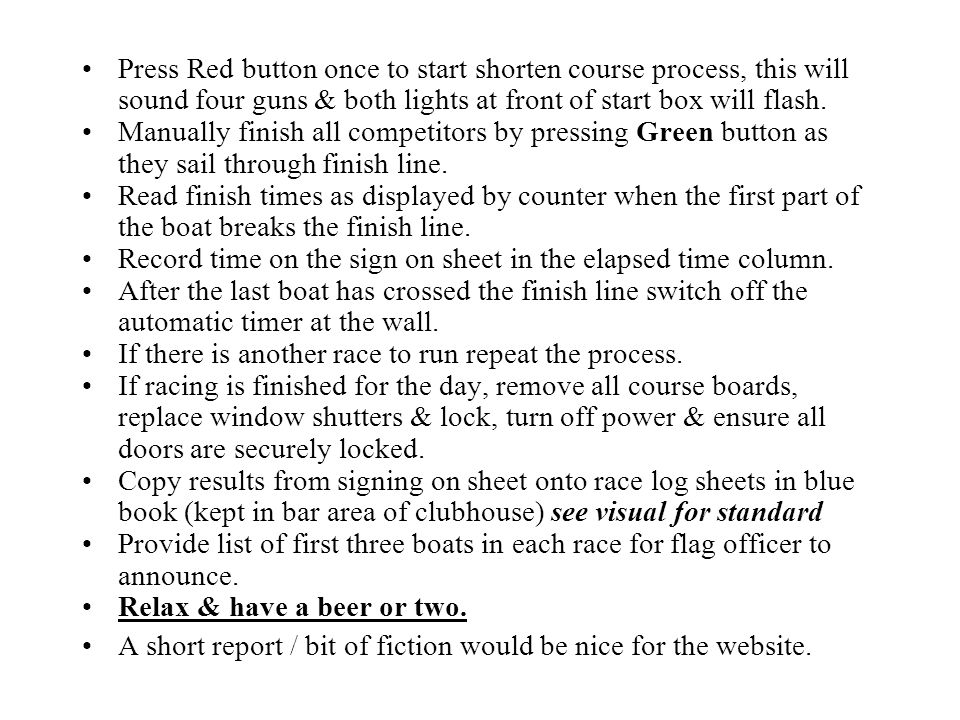Press Red button once to start shorten course process, this will sound four guns & both lights at front of start box will flash. Manually finish all c