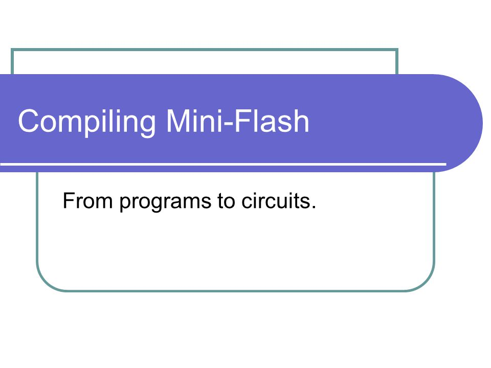 Compiling Mini-Flash From programs to circuits.