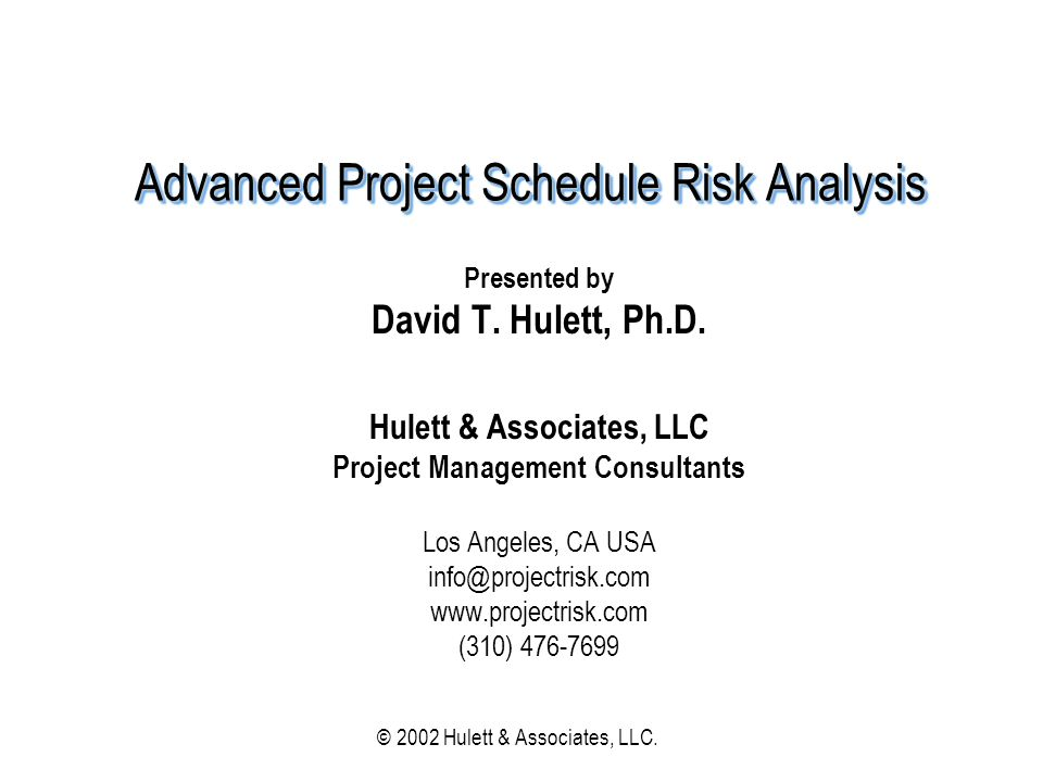 © 2002 Hulett & Associates, LLC 2 AgendaAgenda Introduction Activity distributions and data entry Risk along a schedule path Risk of parallel paths -- the Merge Bias Effect of limited resources Effect of constraints