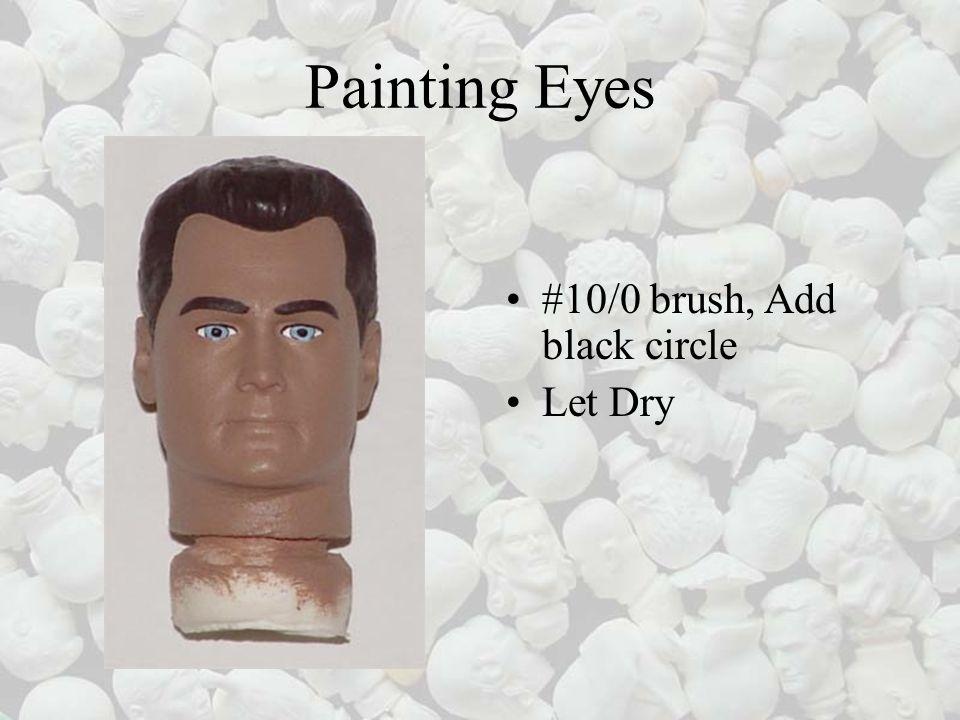 Painting Eyes #10/0 brush, Add black circle Let Dry