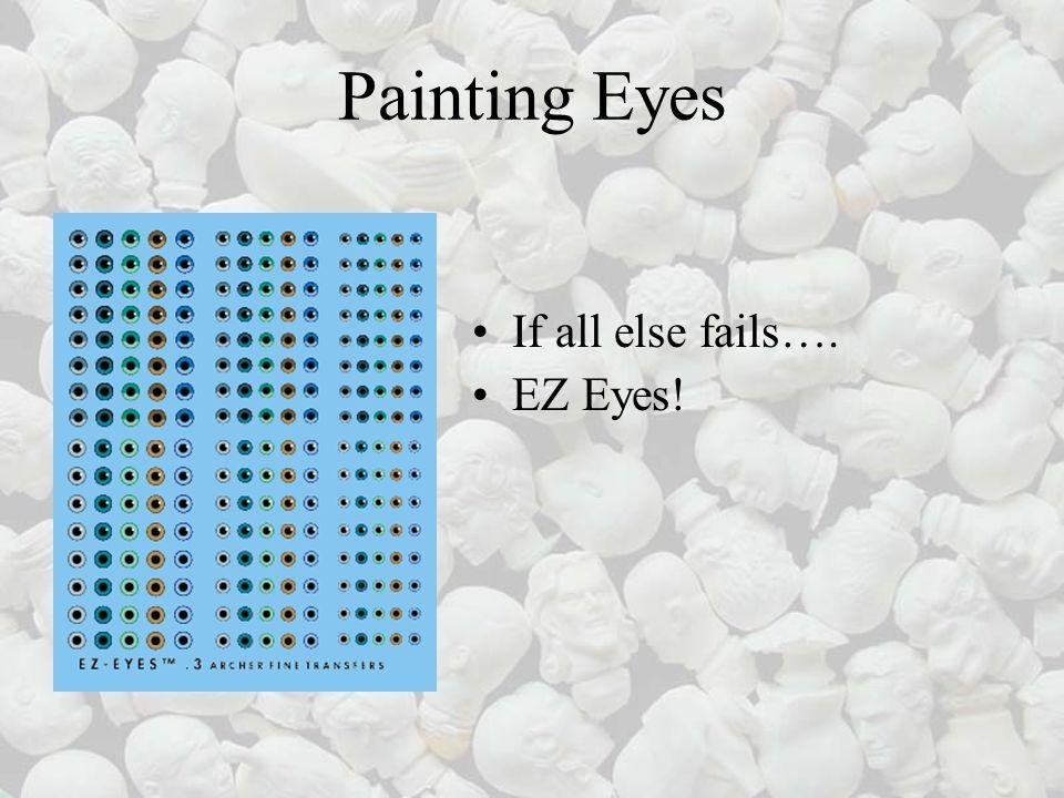 Painting Eyes If all else fails…. EZ Eyes!