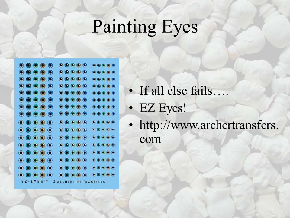 Painting Eyes If all else fails…. EZ Eyes! http://www.archertransfers. com