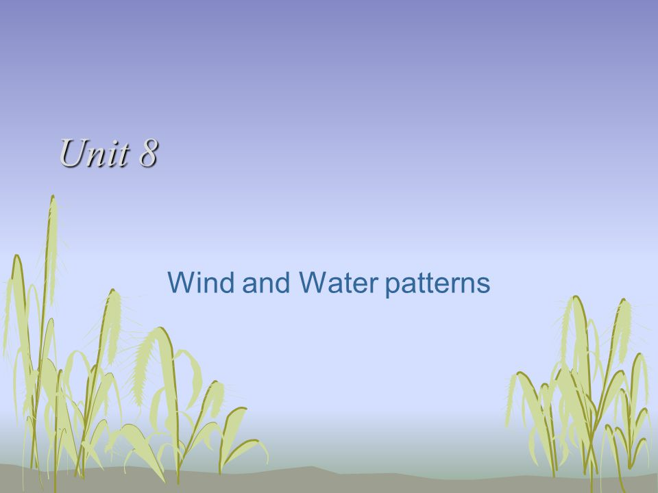 Unit 8 Wind and Water patterns