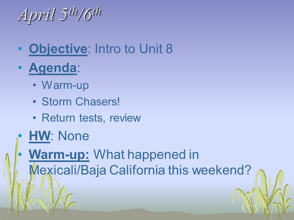 April 5 th /6 th Objective: Intro to Unit 8 Agenda: Warm-up Storm Chasers.