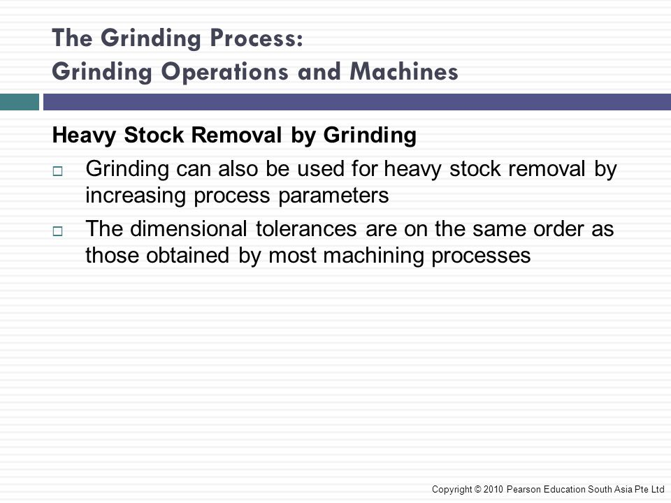 The Grinding Process: Grinding Operations and Machines Heavy Stock Removal by Grinding Grinding can also be used for heavy stock removal by increasing