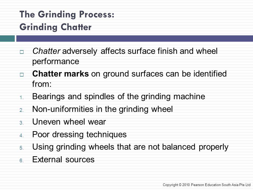 The Grinding Process: Grinding Chatter Chatter adversely affects surface finish and wheel performance Chatter marks on ground surfaces can be identifi