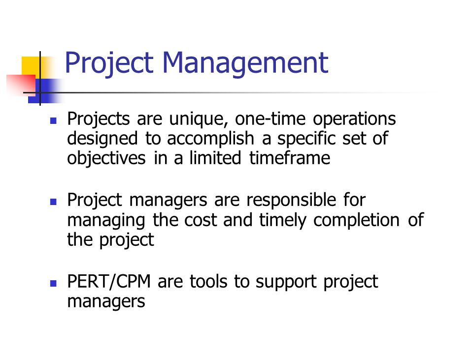 Projects are unique, one-time operations designed to accomplish a specific set of objectives in a limited timeframe Project managers are responsible f