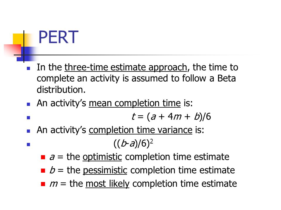 In the three-time estimate approach, the time to complete an activity is assumed to follow a Beta distribution. An activitys mean completion time is: