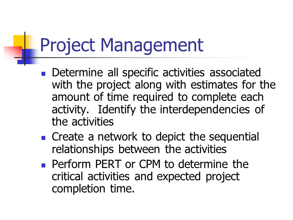 Project Management Determine all specific activities associated with the project along with estimates for the amount of time required to complete each