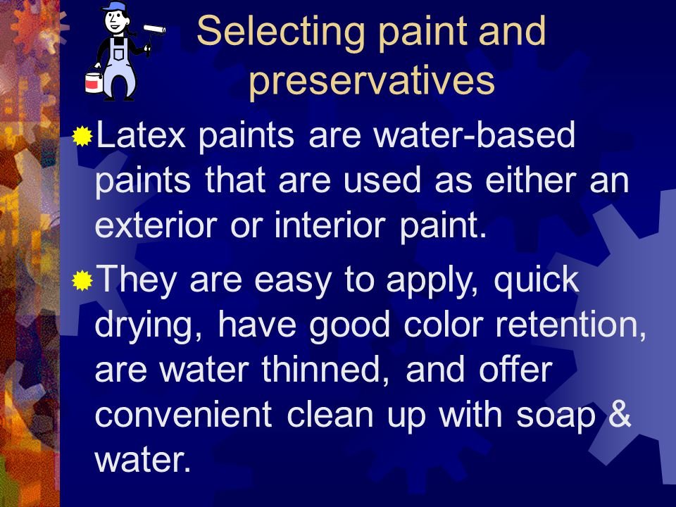 Selecting paint and preservatives Long-oil alkyd paints are the high quality interior paints and exterior trim enamels that have great elasticity and