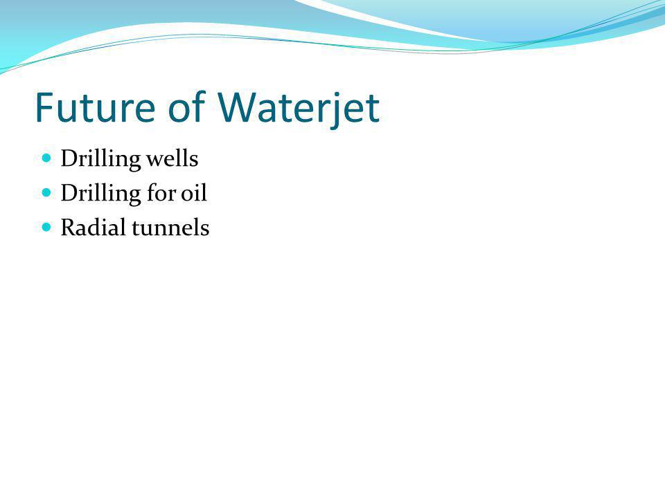 Future of Waterjet Drilling wells Drilling for oil Radial tunnels
