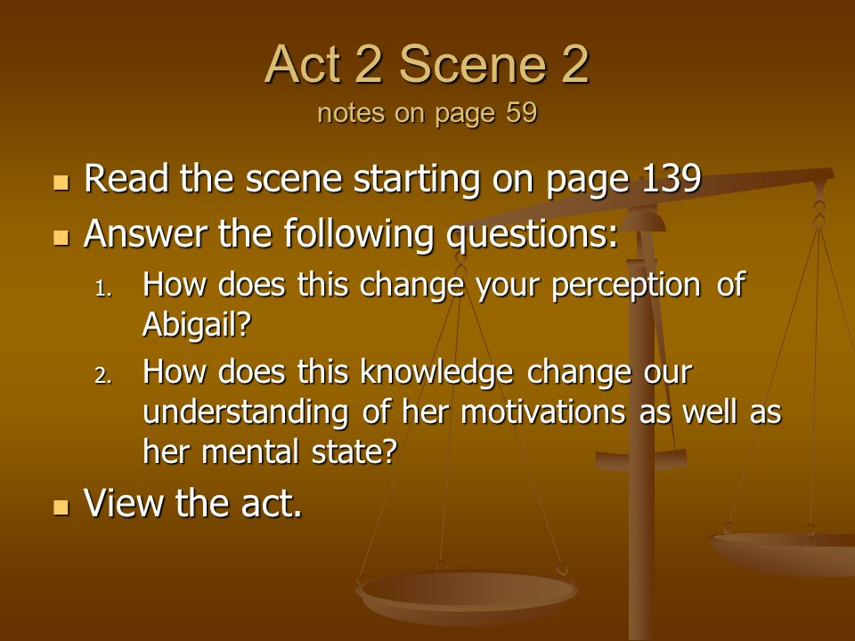 Act 2 Scene 2 notes on page 59 Read the scene starting on page 139 Read the scene starting on page 139 Answer the following questions: Answer the foll