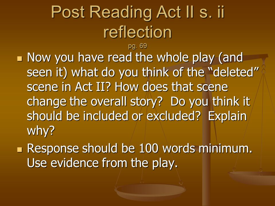 Post Reading Act II s. ii reflection pg. 69 Now you have read the whole play (and seen it) what do you think of the deleted scene in Act II? How does