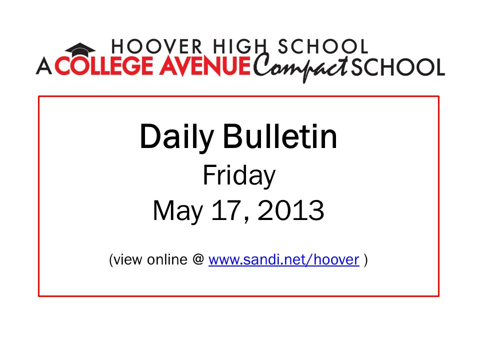 Daily Bulletin Friday May 17, 2013 (view online @ www.sandi.net/hoover )www.sandi.net/hoover