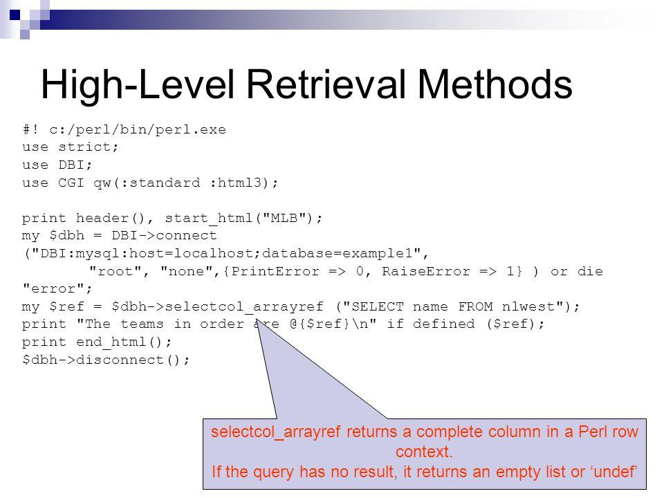 High-Level Retrieval Methods #! c:/perl/bin/perl.exe use strict; use DBI; use CGI qw(:standard :html3); print header(), start_html(