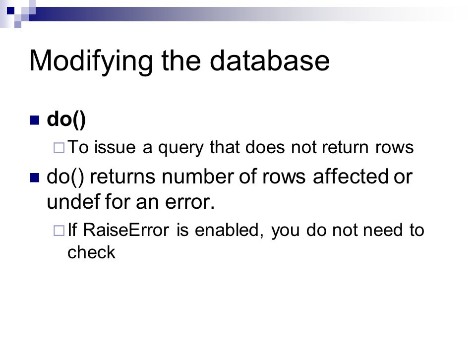 Modifying the database do() To issue a query that does not return rows do() returns number of rows affected or undef for an error.