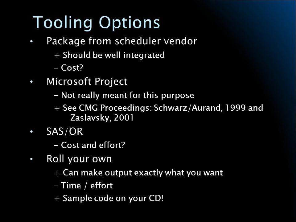 Tooling Options Package from scheduler vendor + Should be well integrated - Cost.