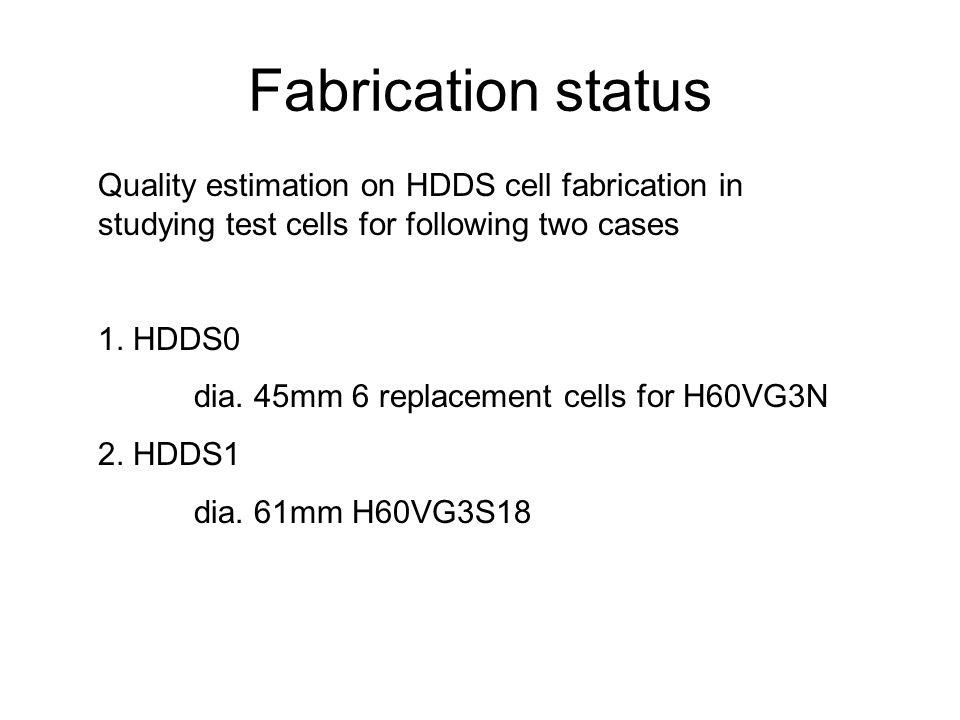 Fabrication status Quality estimation on HDDS cell fabrication in studying test cells for following two cases 1.