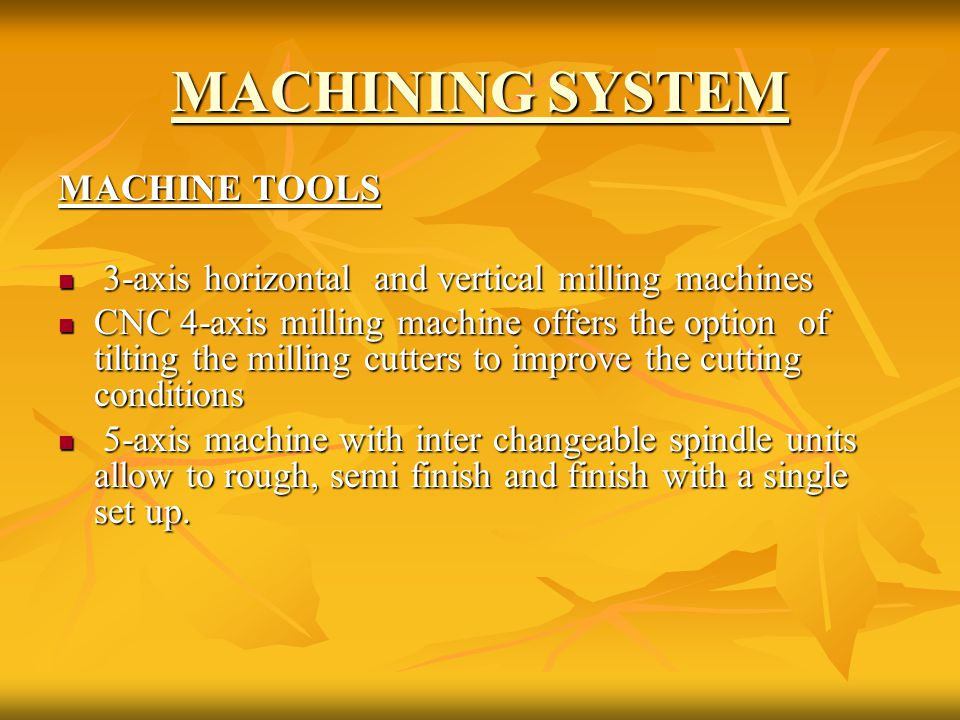 MACHINING SYSTEM MACHINE TOOLS 3-axis horizontal and vertical milling machines 3-axis horizontal and vertical milling machines CNC 4-axis milling mach