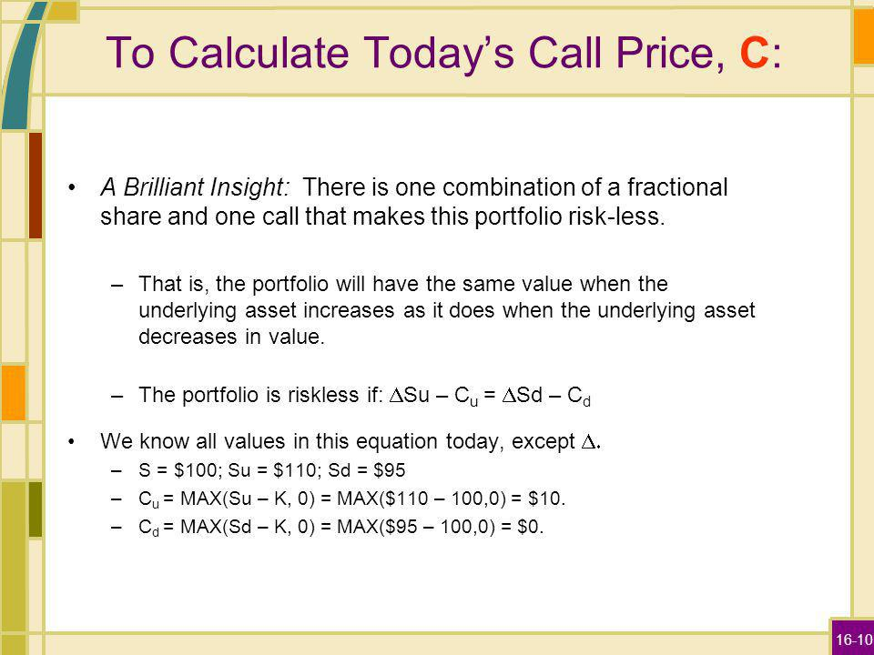 16-10 To Calculate Todays Call Price, C: A Brilliant Insight: There is one combination of a fractional share and one call that makes this portfolio ri
