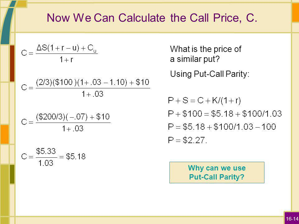 16-14 Now We Can Calculate the Call Price, C. What is the price of a similar put.