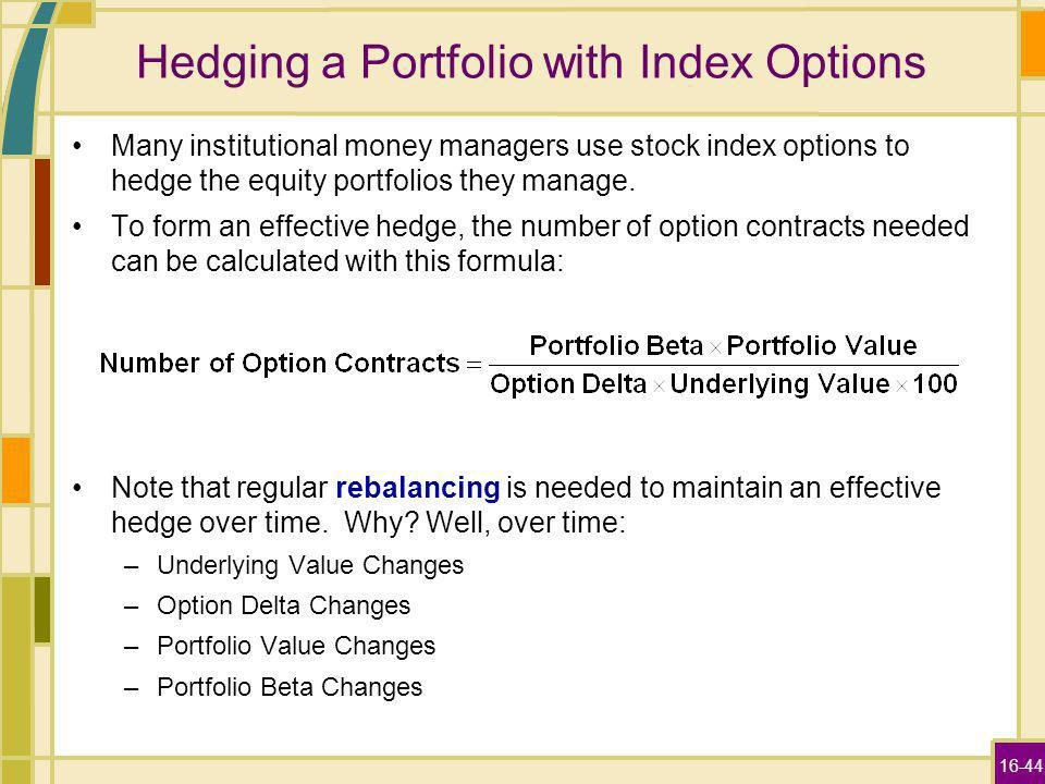16-44 Hedging a Portfolio with Index Options Many institutional money managers use stock index options to hedge the equity portfolios they manage. To